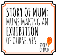 Story of Mum: Mums making an exhibition of ourselves logo