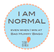 I Am Normal - even when I win at Bad Mummy Bingo - badge from www.storyofmum.com