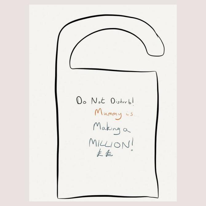 Do Not Disturb: Mummy is making a million