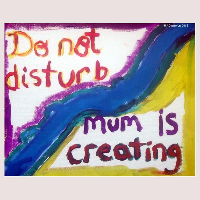 Do Not Disturb...Mum is Creating!