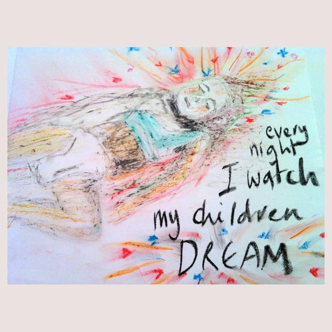 Every night I watch my children dream