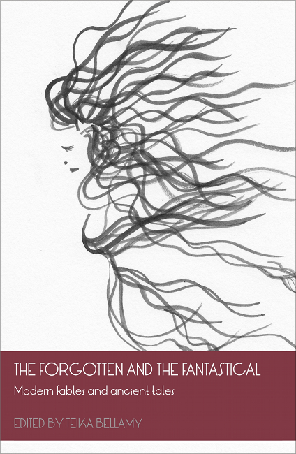The Forgotten and The Fantastical edited by Teika Bellamy
